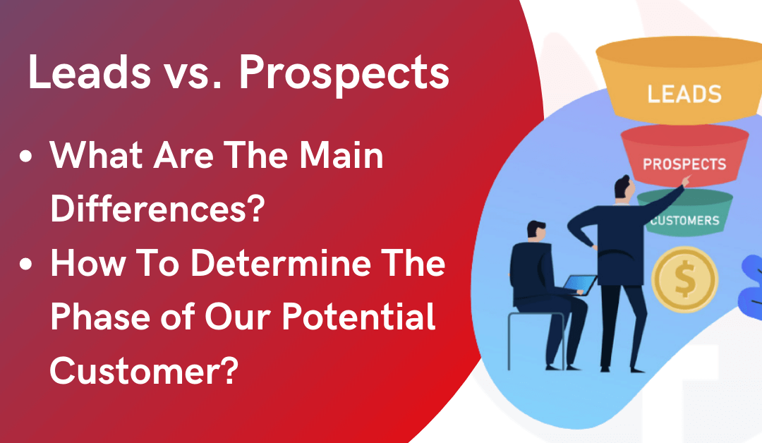 Leads vs. Prospects: What Are The Main Differences Between Them, and How To Determine To Which Phase is Our Potential Customer